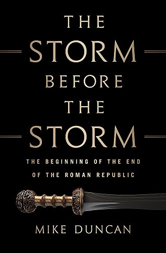 The Storm Before the Storm: The Beginning of the End of the Roman Republic cover