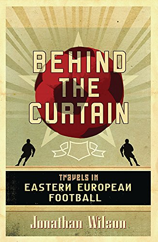 Behind the Curtain: Travels in Eastern European Football cover