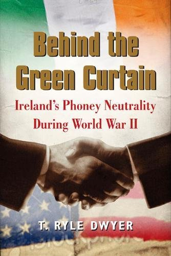 Behind the Green Curtain: Ireland's Phoney Neutrality During World War II cover
