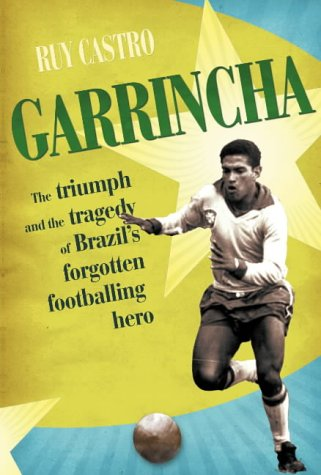 Garrincha: The Triumph and Tragedy of Brazil's Forgotten Footballing Hero cover
